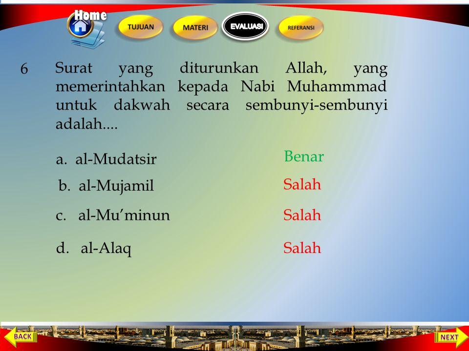6 Surat yang diturunkan Allah, yang memerintahkan kepada Nabi Muhammmad untuk dakwah secara sembunyi-sembunyi adalah....