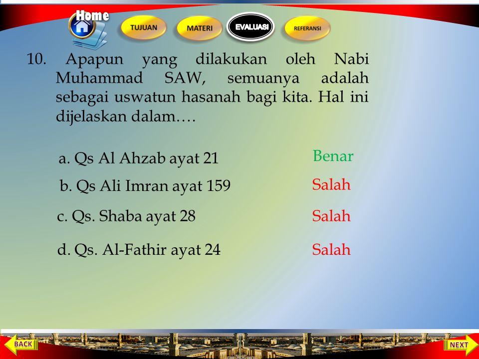 10. Apapun yang dilakukan oleh Nabi Muhammad SAW, semuanya adalah sebagai uswatun hasanah bagi kita. Hal ini dijelaskan dalam….