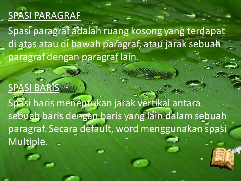 SPASI PARAGRAF Spasi paragraf adalah ruang kosong yang terdapat di atas atau di bawah paragraf, atau jarak sebuah paragraf dengan paragraf lain.