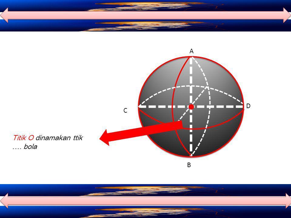 A D C Titik O dinamakan ttik …. bola B