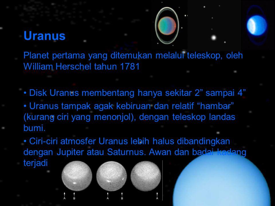 Uranus Planet pertama yang ditemukan melalui teleskop, oleh William Herschel tahun 1781. Disk Uranus membentang hanya sekitar 2 sampai 4