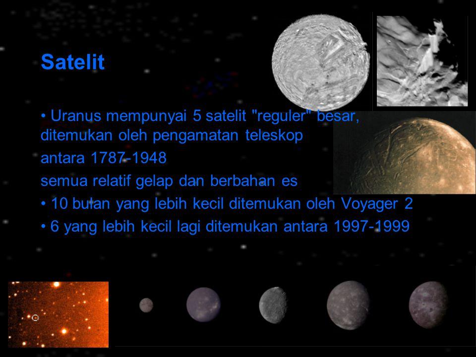 Satelit • Uranus mempunyai 5 satelit reguler besar, ditemukan oleh pengamatan teleskop. antara 1787-1948.