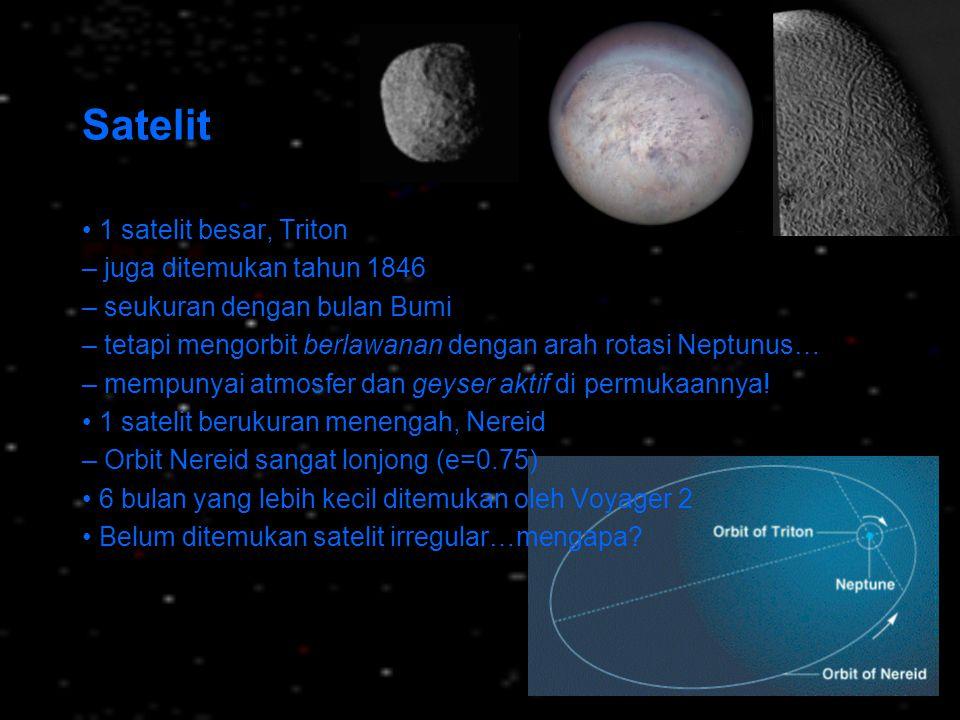 Satelit • 1 satelit besar, Triton – juga ditemukan tahun 1846