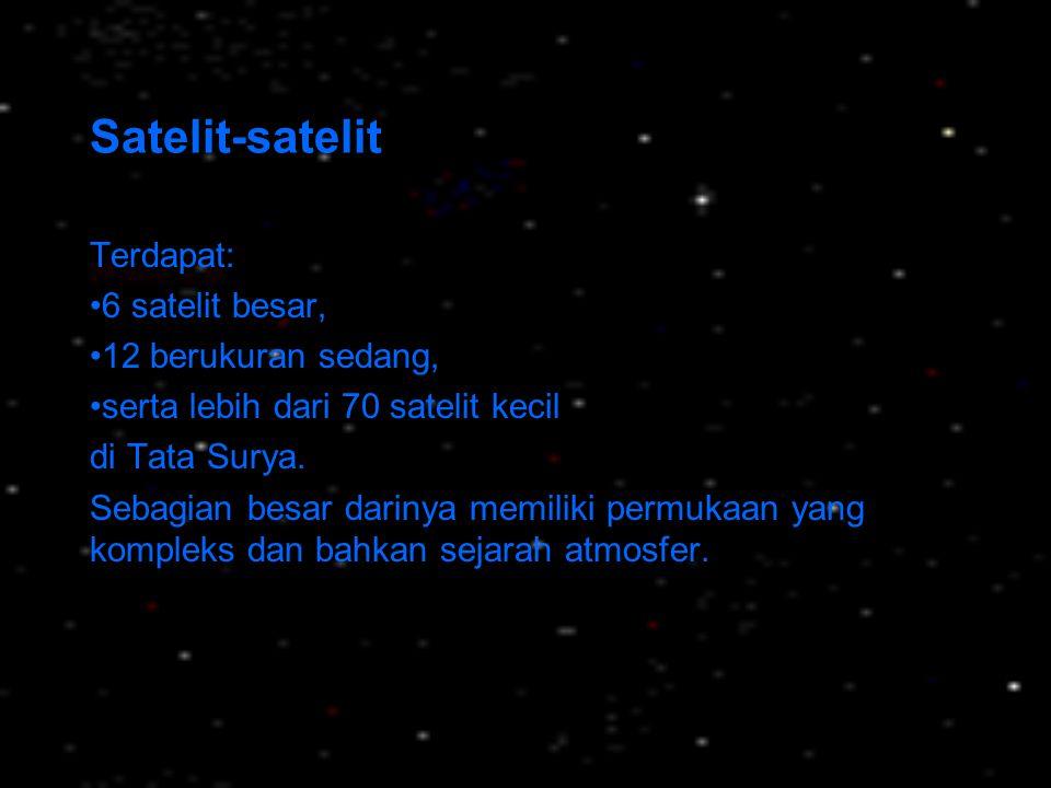 Satelit-satelit Terdapat: 6 satelit besar, 12 berukuran sedang,