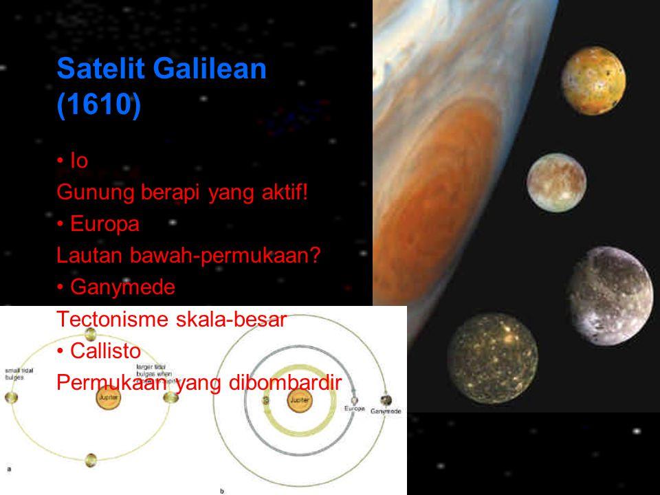 Satelit Galilean (1610) • Io Gunung berapi yang aktif! • Europa