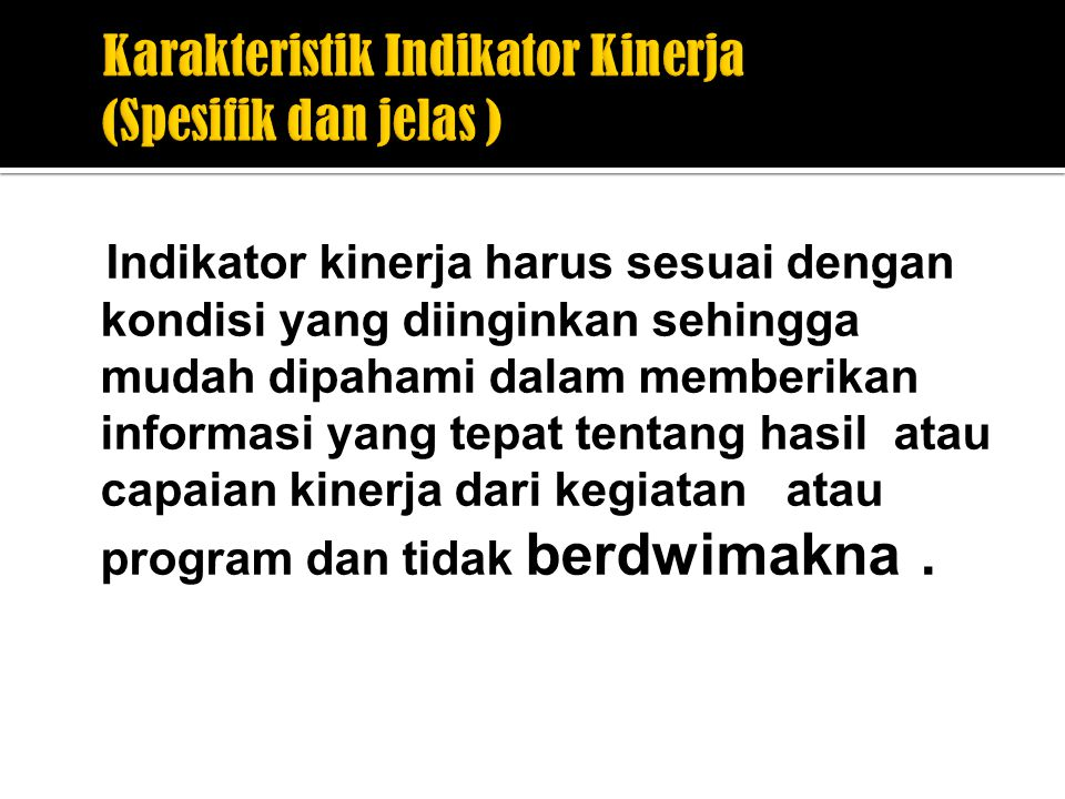 Karakteristik Indikator Kinerja (Spesifik dan jelas )