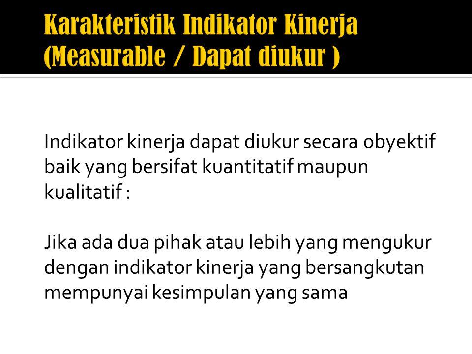 Karakteristik Indikator Kinerja (Measurable / Dapat diukur )