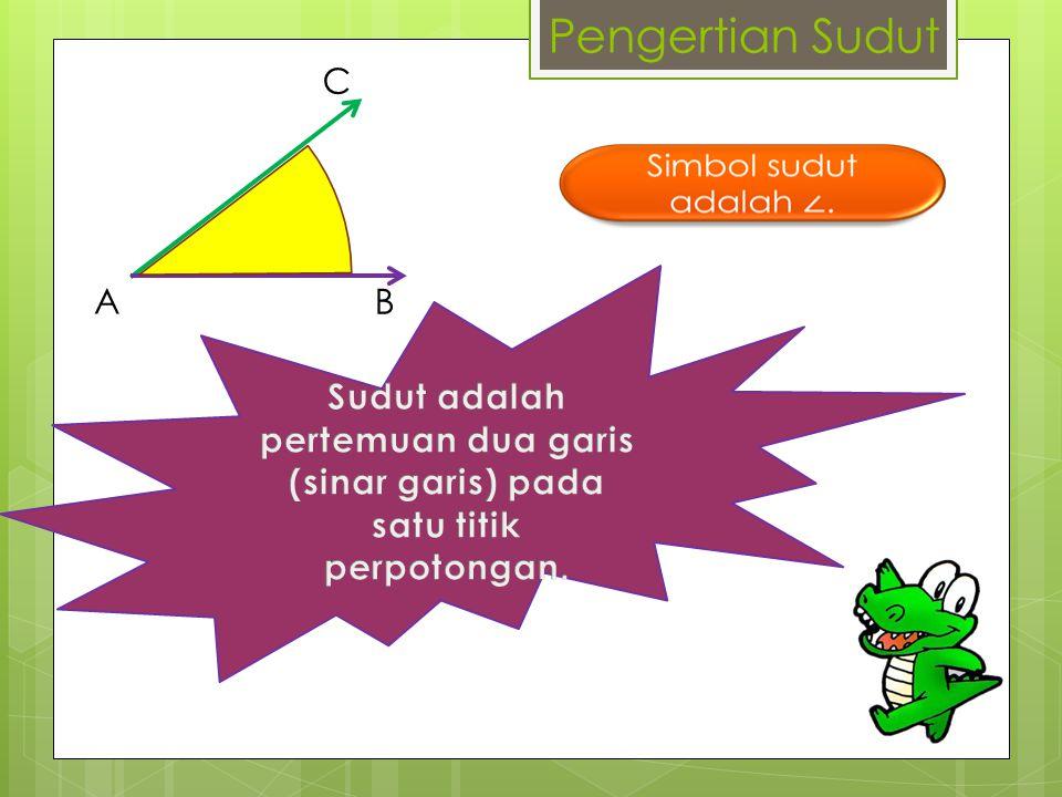 Pengertian Sudut C. Sudut adalah pertemuan dua garis (sinar garis) pada satu titik perpotongan.