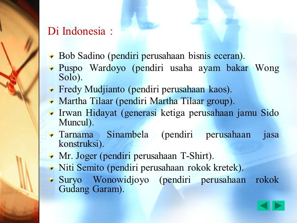 Di Indonesia : Bob Sadino (pendiri perusahaan bisnis eceran).
