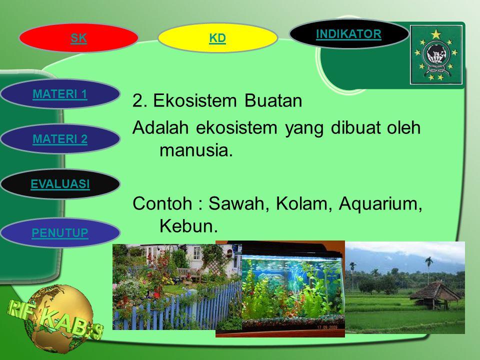 2. Ekosistem Buatan Adalah ekosistem yang dibuat oleh manusia