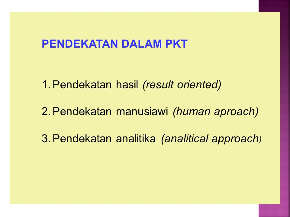PENDEKATAN DALAM PKT Pendekatan hasil (result oriented) Pendekatan manusiawi (human aproach) Pendekatan analitika (analitical approach)
