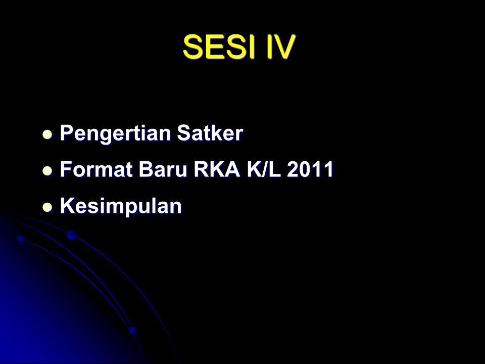 SESI IV Pengertian Satker Format Baru RKA K/L 2011 Kesimpulan