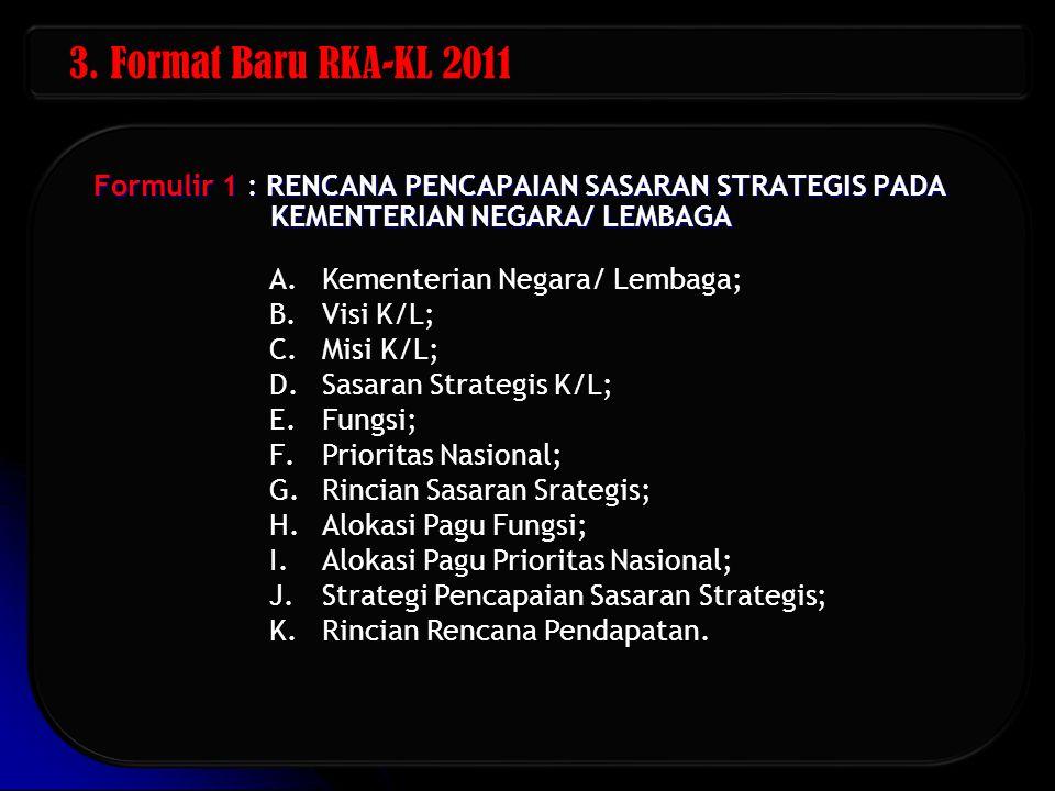 3. Format Baru RKA-KL 2011 Formulir 1 : RENCANA PENCAPAIAN SASARAN STRATEGIS PADA KEMENTERIAN NEGARA/ LEMBAGA.