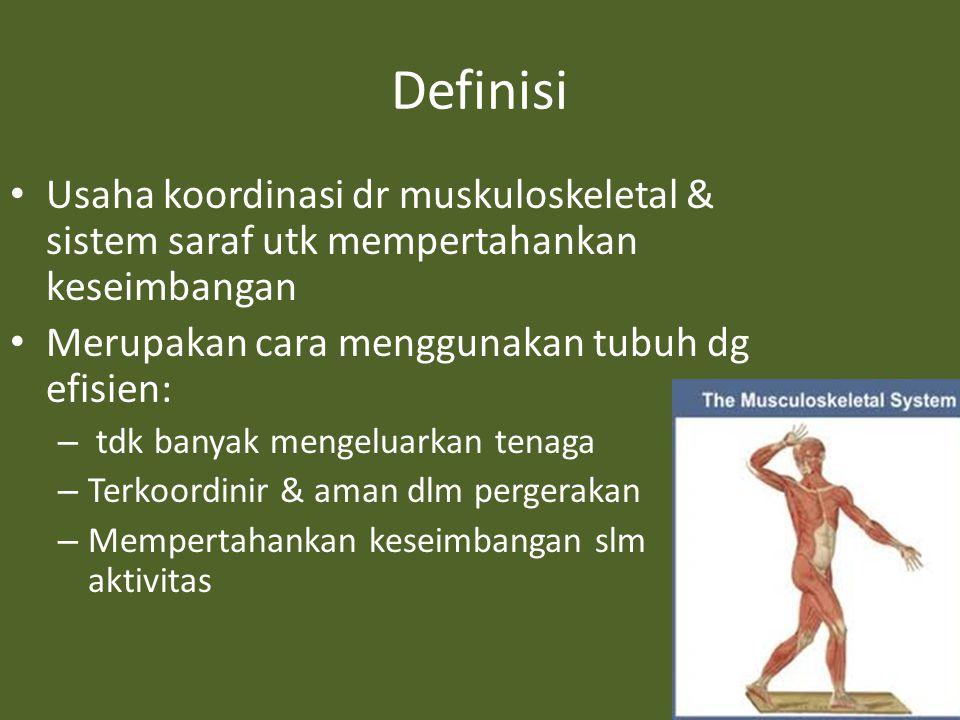 Definisi Usaha koordinasi dr muskuloskeletal & sistem saraf utk mempertahankan keseimbangan. Merupakan cara menggunakan tubuh dg efisien: