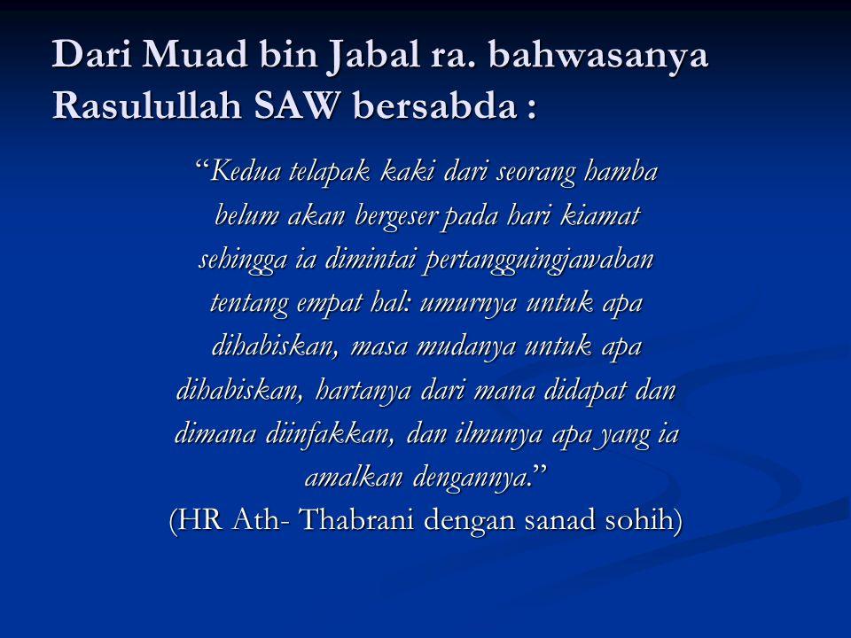 Dari Muad bin Jabal ra. bahwasanya Rasulullah SAW bersabda :