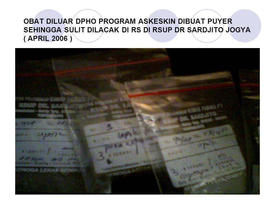 OBAT DILUAR DPHO PROGRAM ASKESKIN DIBUAT PUYER SEHINGGA SULIT DILACAK DI RS DI RSUP DR SARDJITO JOGYA ( APRIL 2006 )