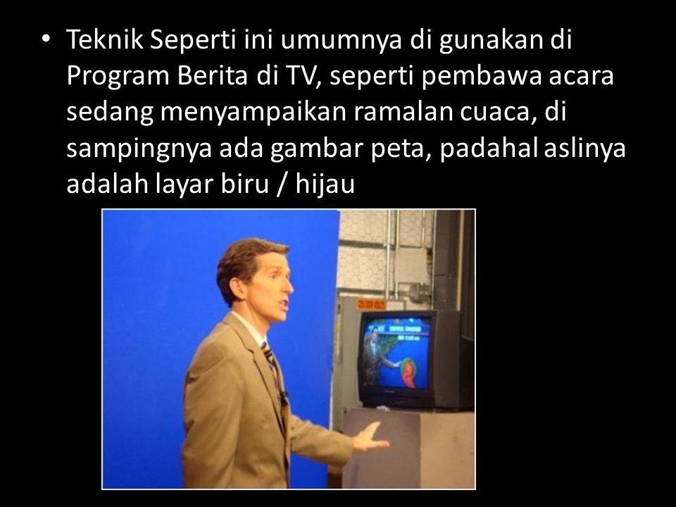 Teknik Seperti ini umumnya di gunakan di Program Berita di TV, seperti pembawa acara sedang menyampaikan ramalan cuaca, di sampingnya ada gambar peta, padahal aslinya adalah layar biru / hijau