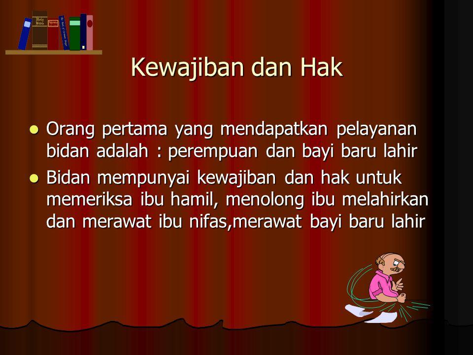 Kewajiban dan Hak Orang pertama yang mendapatkan pelayanan bidan adalah : perempuan dan bayi baru lahir.