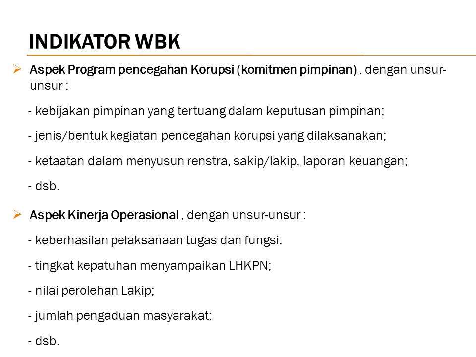INDIKATOR WBK Aspek Program pencegahan Korupsi (komitmen pimpinan) , dengan unsur- unsur :