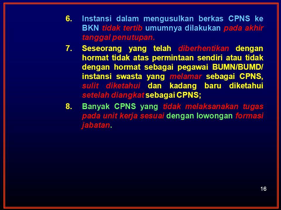 Instansi dalam mengusulkan berkas CPNS ke BKN tidak tertib umumnya dilakukan pada akhir tanggal penutupan.