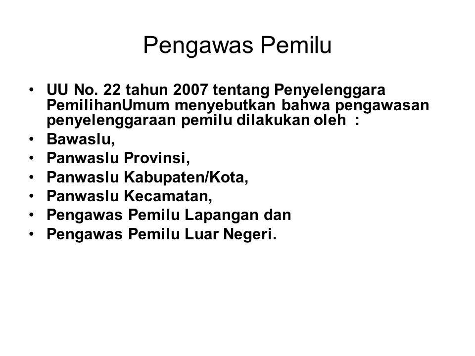 Pengawas Pemilu UU No. 22 tahun 2007 tentang Penyelenggara PemilihanUmum menyebutkan bahwa pengawasan penyelenggaraan pemilu dilakukan oleh :