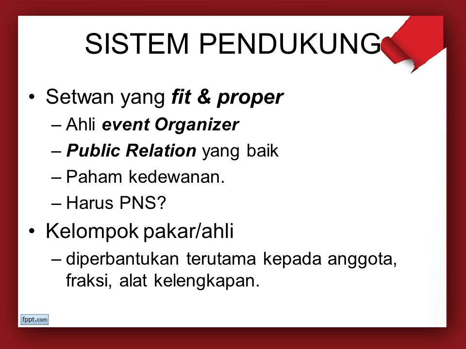 SISTEM PENDUKUNG Setwan yang fit & proper Kelompok pakar/ahli