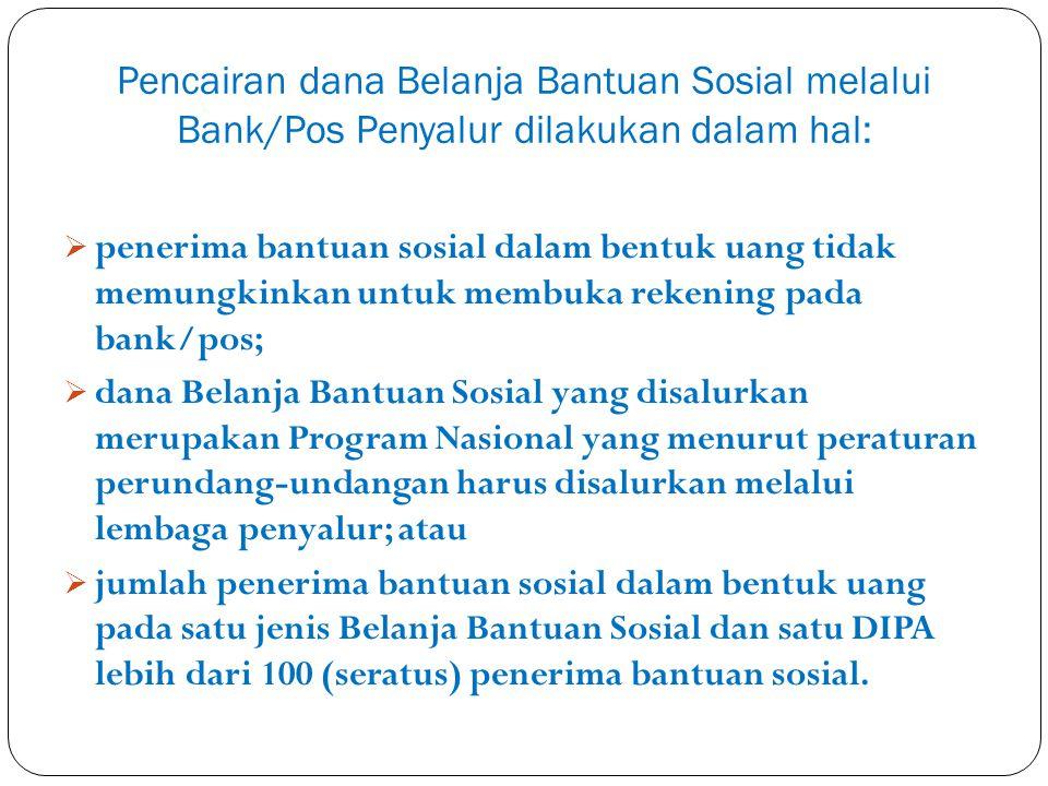 Pencairan dana Belanja Bantuan Sosial melalui Bank/Pos Penyalur dilakukan dalam hal: