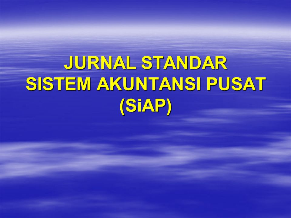 JURNAL STANDAR SISTEM AKUNTANSI PUSAT (SiAP)