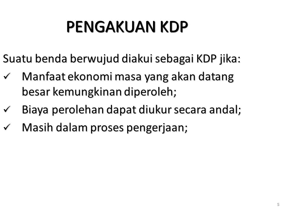 PENGAKUAN KDP Suatu benda berwujud diakui sebagai KDP jika: