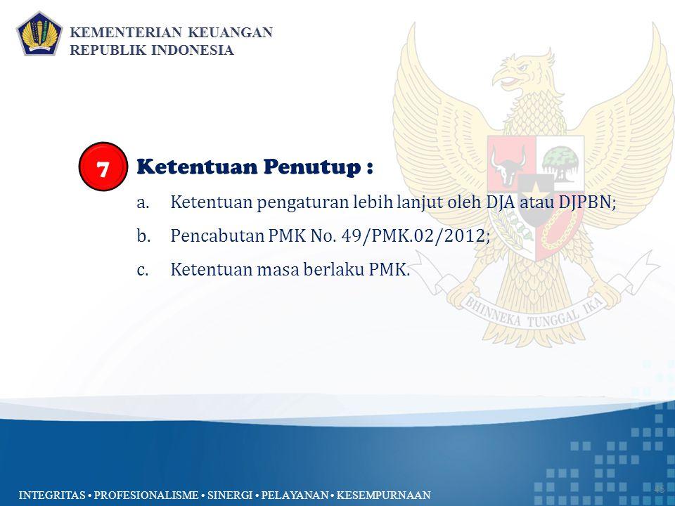7 Ketentuan Penutup : Ketentuan pengaturan lebih lanjut oleh DJA atau DJPBN; Pencabutan PMK No. 49/PMK.02/2012;