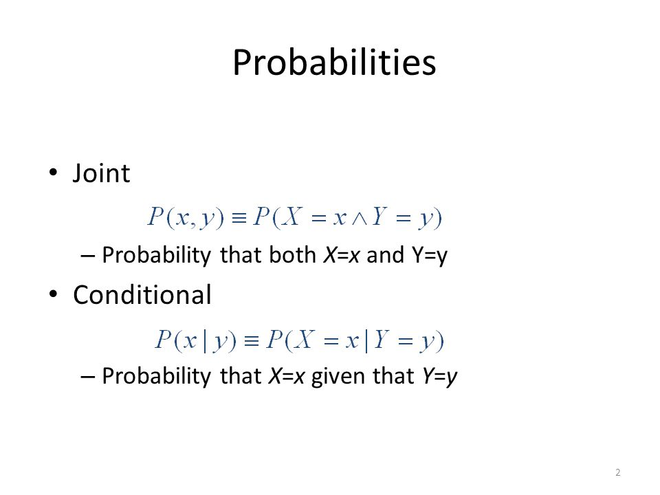 Probabilities Joint Conditional Probability that both X=x and Y=y