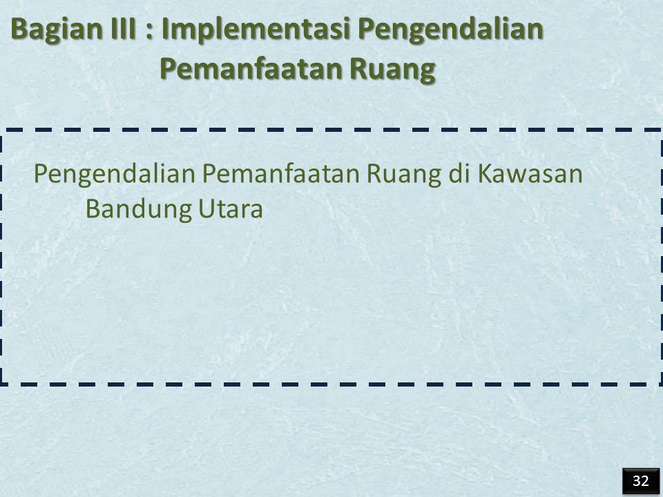 Bagian III : Implementasi Pengendalian Pemanfaatan Ruang