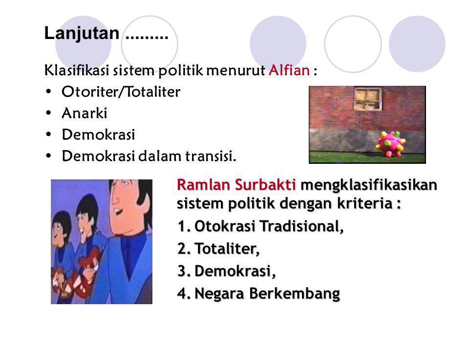 Lanjutan ......... Klasifikasi sistem politik menurut Alfian :