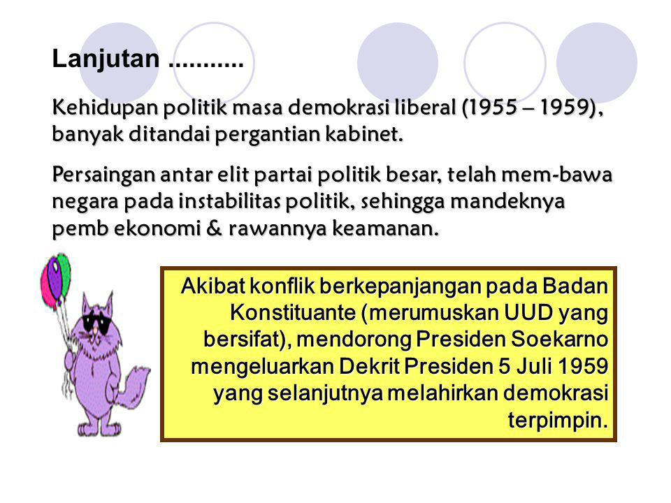 Lanjutan ........... Kehidupan politik masa demokrasi liberal (1955 – 1959), banyak ditandai pergantian kabinet.
