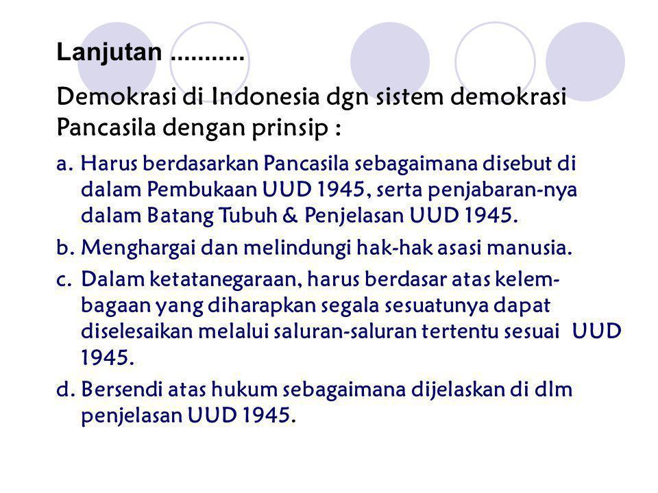 Demokrasi di Indonesia dgn sistem demokrasi Pancasila dengan prinsip :