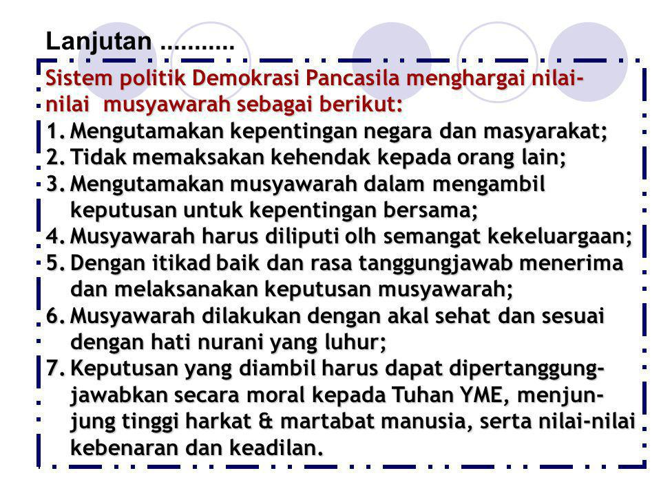 Lanjutan ........... Sistem politik Demokrasi Pancasila menghargai nilai- nilai musyawarah sebagai berikut: