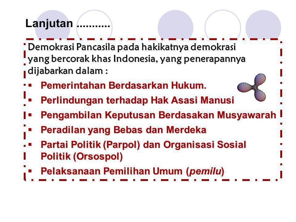 Lanjutan ........... Demokrasi Pancasila pada hakikatnya demokrasi