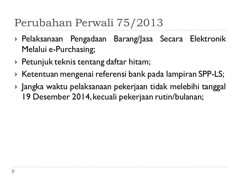 Perubahan Perwali 75/2013 Pelaksanaan Pengadaan Barang/Jasa Secara Elektronik Melalui e-Purchasing;