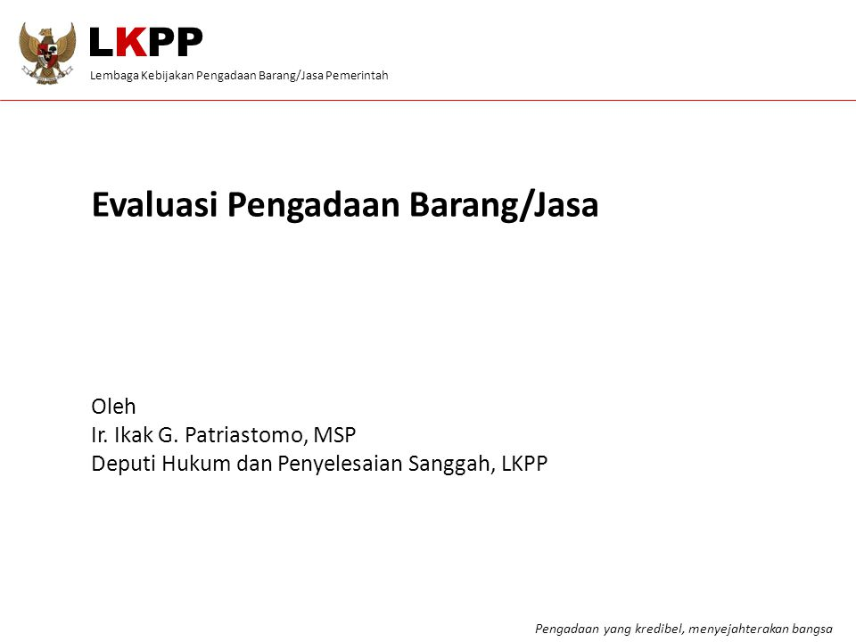 LKPP Evaluasi Pengadaan Barang/Jasa Oleh Ir. Ikak G. Patriastomo, MSP