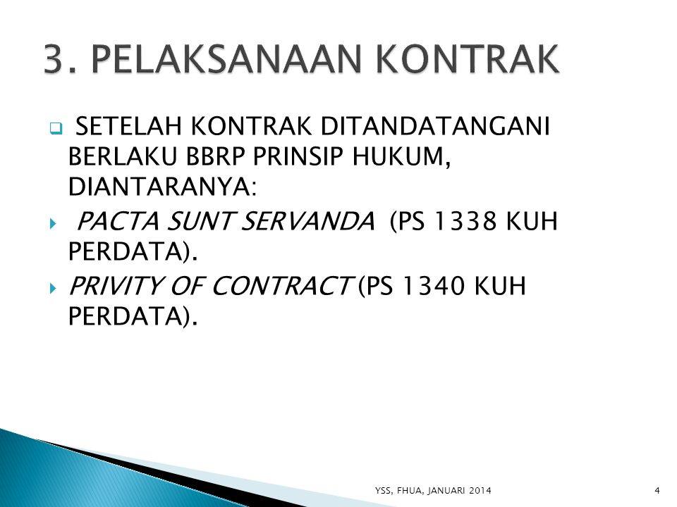 3. PELAKSANAAN KONTRAK SETELAH KONTRAK DITANDATANGANI BERLAKU BBRP PRINSIP HUKUM, DIANTARANYA: PACTA SUNT SERVANDA (PS 1338 KUH PERDATA).