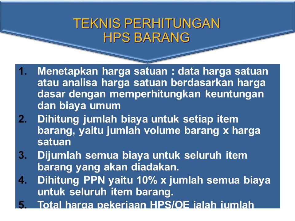 HPS BARANG Meneliti harga-harga pasar dari barang yang dapat memenuhi spesifikasi teknis sesuai ketentuan di dalam dokumen pengadaan.