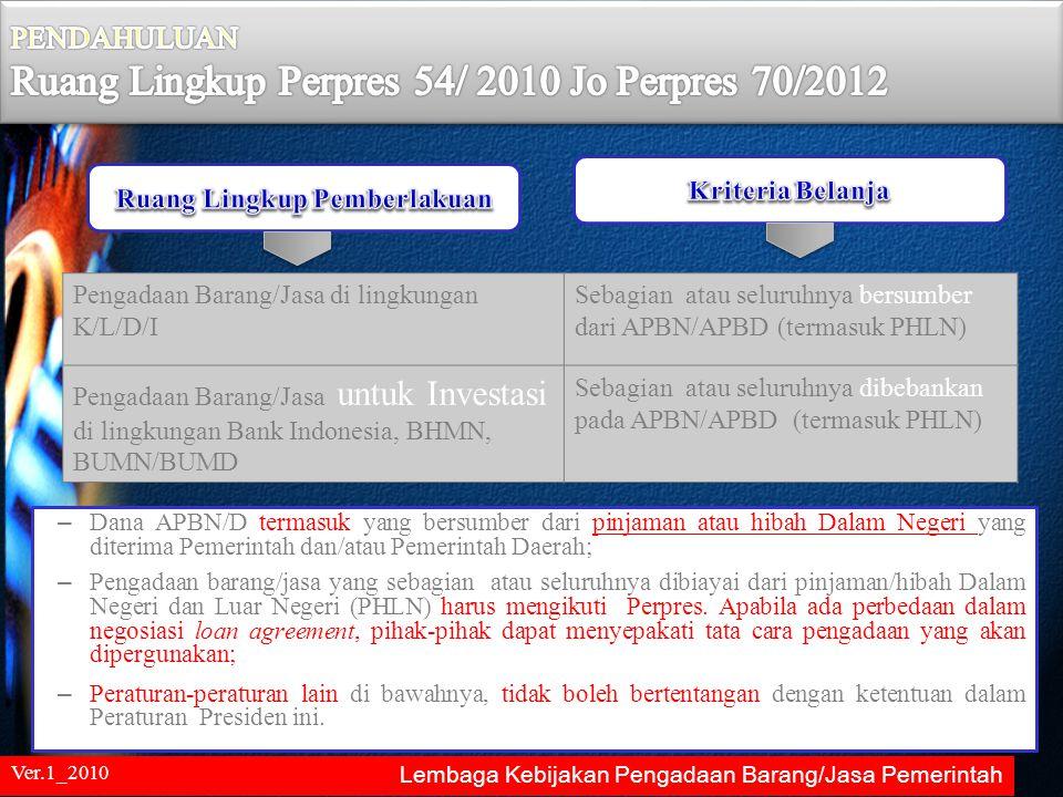 PENDAHULUAN Ruang Lingkup Perpres 54/ 2010 Jo Perpres 70/2012