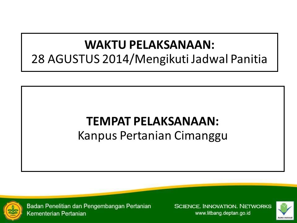 WAKTU PELAKSANAAN: 28 AGUSTUS 2014/Mengikuti Jadwal Panitia