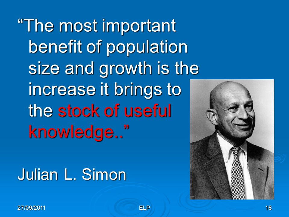 The most important benefit of population size and growth is the increase it brings to the stock of useful knowledge..