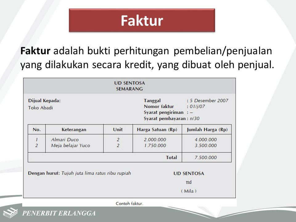 Faktur Faktur adalah bukti perhitungan pembelian/penjualan yang dilakukan secara kredit, yang dibuat oleh penjual.