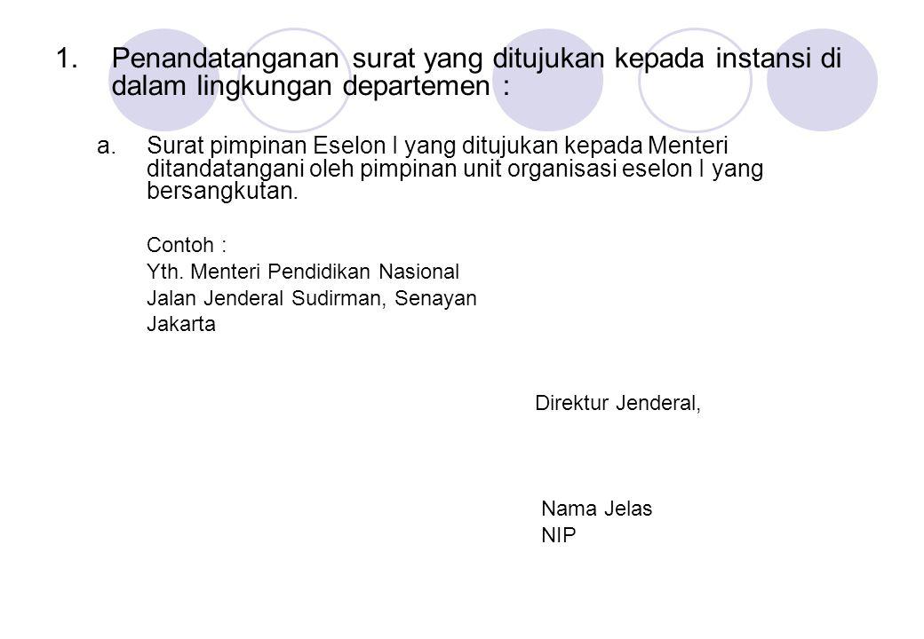 Penandatanganan surat yang ditujukan kepada instansi di dalam lingkungan departemen :