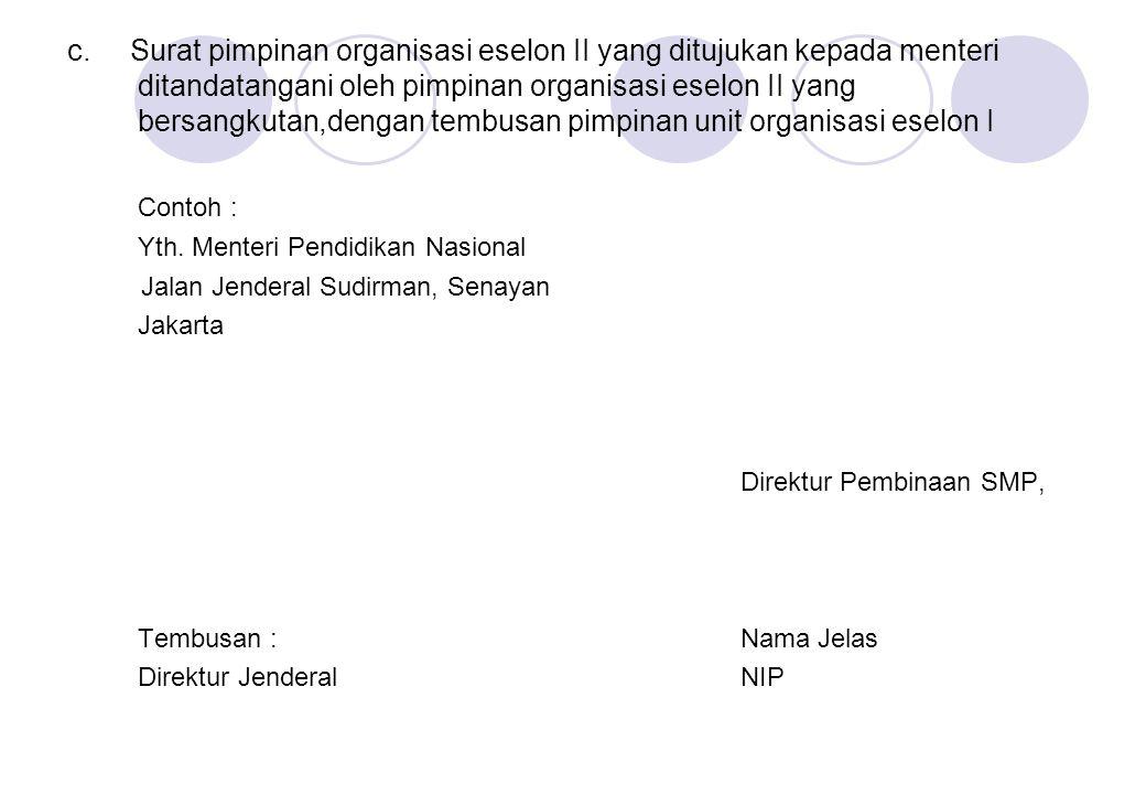 c. Surat pimpinan organisasi eselon II yang ditujukan kepada menteri ditandatangani oleh pimpinan organisasi eselon II yang bersangkutan,dengan tembusan pimpinan unit organisasi eselon I