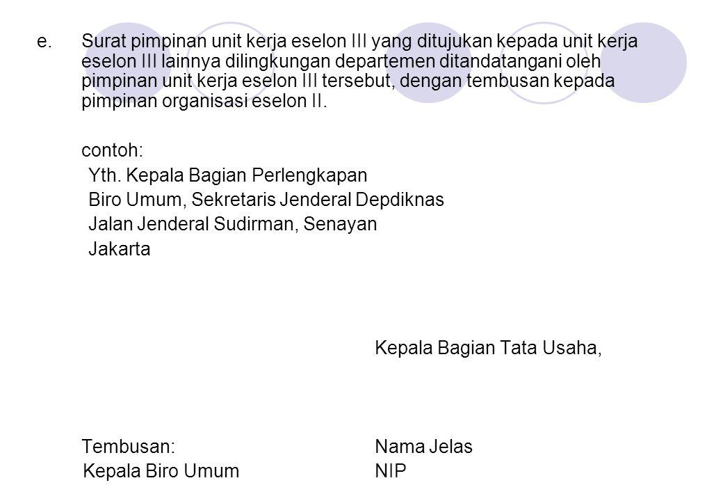 Surat pimpinan unit kerja eselon III yang ditujukan kepada unit kerja eselon III lainnya dilingkungan departemen ditandatangani oleh pimpinan unit kerja eselon III tersebut, dengan tembusan kepada pimpinan organisasi eselon II.