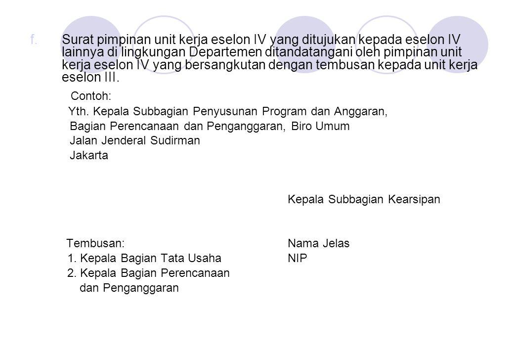 Surat pimpinan unit kerja eselon IV yang ditujukan kepada eselon IV lainnya di lingkungan Departemen ditandatangani oleh pimpinan unit kerja eselon IV yang bersangkutan dengan tembusan kepada unit kerja eselon III.