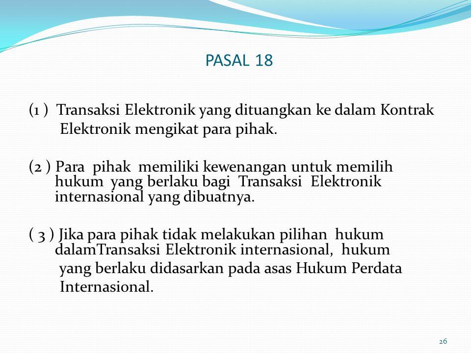 PASAL 18 (1 ) Transaksi Elektronik yang dituangkan ke dalam Kontrak